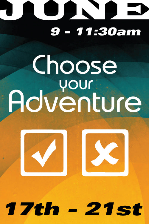 Choose Your Adventure Camp June 17 to 21 2019
