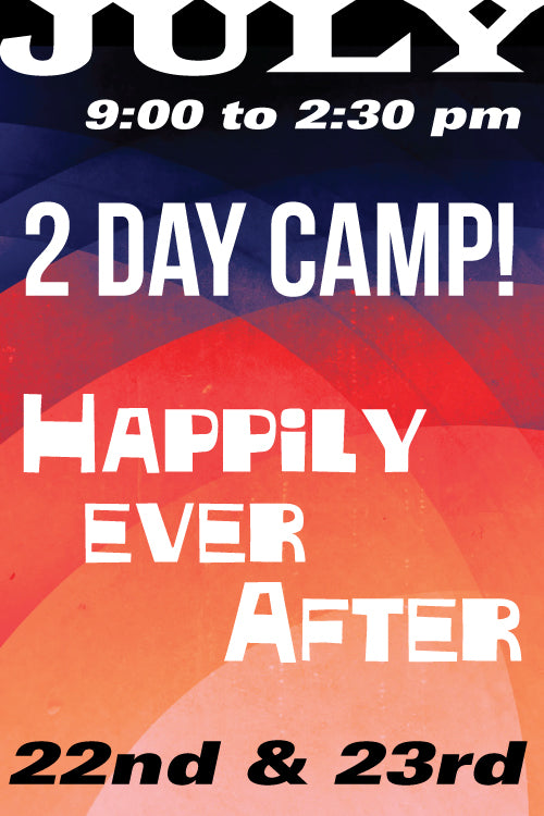 Happily Every After July 22-23 2019 Full day camp