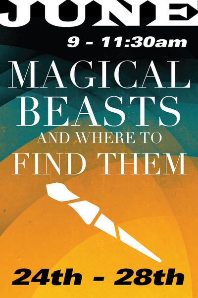 Magical Beasts and Where to Find Them June 24 to 28 2019