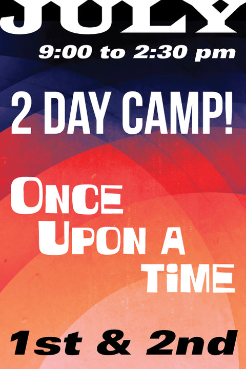 Once Upon A Time....July 1-2 Full Day camp