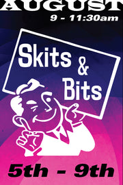 Sketch Comedy: Skits and Bits August 5-9 2019