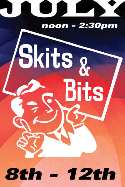 Sketch Comedy: Skits and Bits July 8 to 12 2019