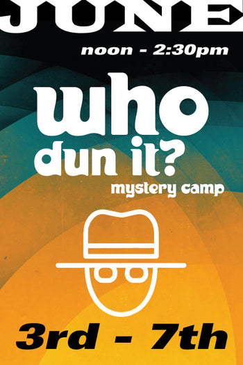 Who Dun It Mystery Camp June 3-7 2019