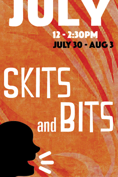 Sketch Comedy: Skits and Bits (July Session)