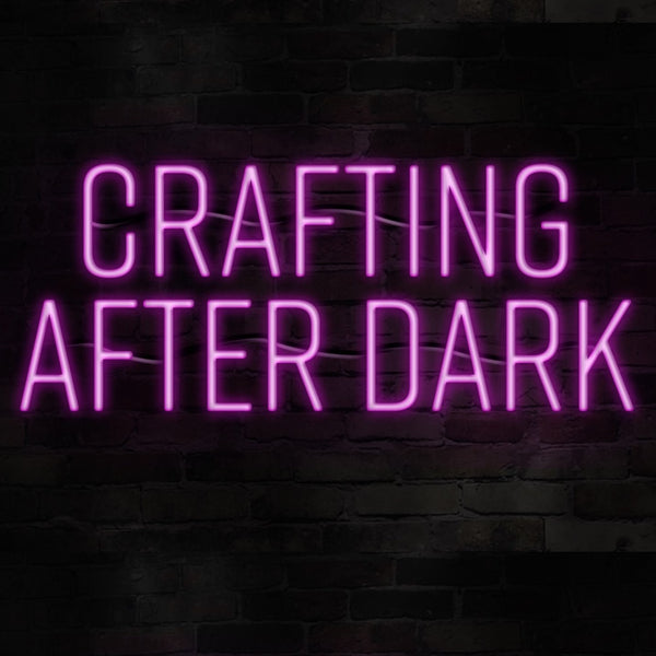 Crafting After Dark
