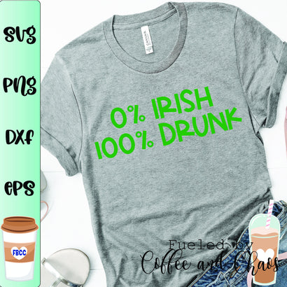 0% Irish 100% Drunk SVG Fueled by Coffee and Chaos