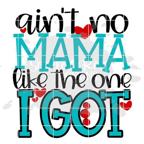 Ain't No Mama Like the One I Got SVG SVG Scarlett Rose Designs