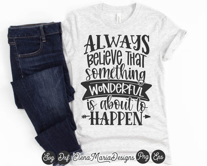 Always Believe Something Wonderful Is About To happen SVG Cutting File SVG Elena Maria Designs