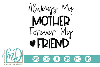 Always My Mother Forever My Friend SVG Morgan Day Designs