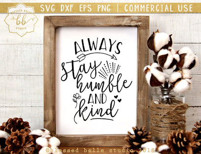 Always stay humble and kind - farmhouse SVG Blessed Belle Studio