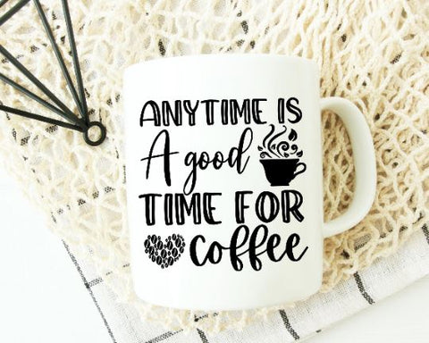 Anytime is A Good Time For Coffee SVG SVG She Shed Craft Store