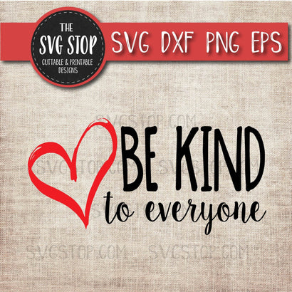 Be Kind To Everyone - Quotes SVG SVG The SVG Stop