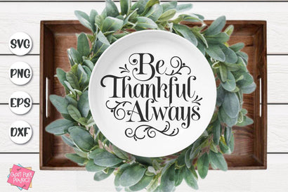 Be Thankful Always, Thanksgiving Cut File, Family Svg SVG Craft Pixel Perfect