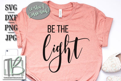 Be The Light SVG Cut File, Christian Cut File SVG TB Designs