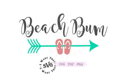 Beach Bum with Arrow and Flip Flops SVG I Want That SVG