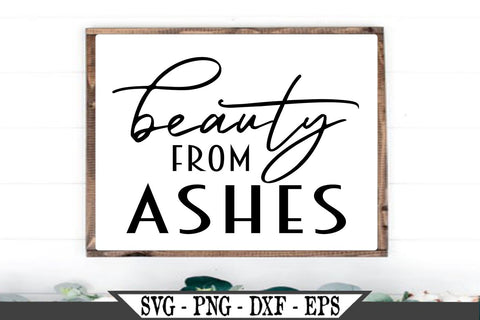 Beauty From Ashes SVG Vector SVG My Sassy Gifts