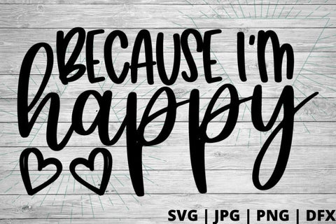 Because Im Happy SVG Good Morning Chaos