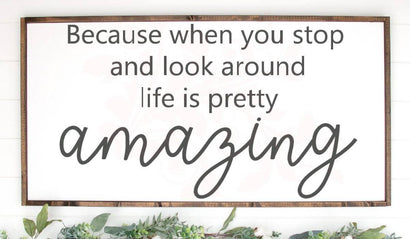 Because when you stop and look around life is pretty amazing Quote, SVG DXF PNG Crating File, Motivational Quote svg, wood sign svg SVG Farmstone Studio Designs
