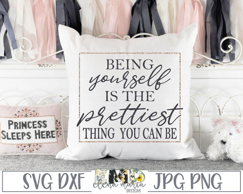 Being Yourself Is The Prettiest Thing You Can Be Svg SVG Elena Maria Designs