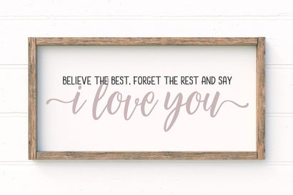 Believe The Best Forget The Rest And Say I Love You SVG SVG So Fontsy Design Shop