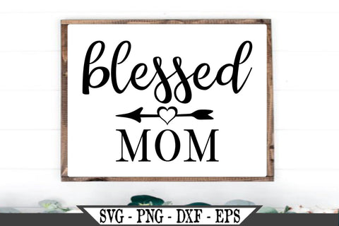 Blessed Mom SVG Vector Cut File SVG My Sassy Gifts