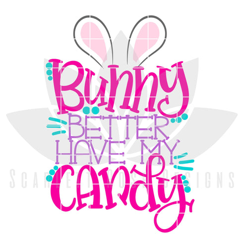 Bunny Better Have My Candy SVG Scarlett Rose Designs