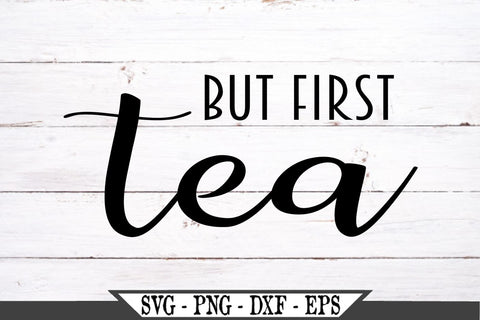 But First Tea SVG Vector Cut File SVG My Sassy Gifts