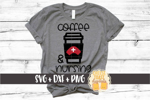 Coffee and Nursing – Funny Nurse SVG PNG DXF Cut Files SVG Cheese Toast Digitals
