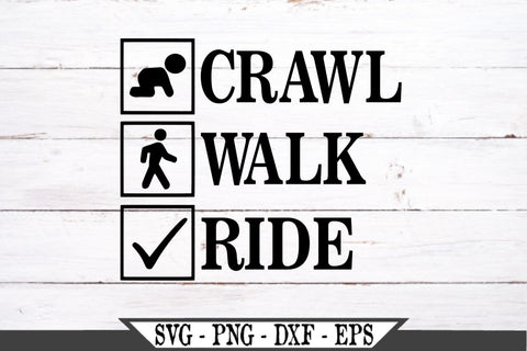 Crawl Walk Ride SVG Vector Cut File SVG My Sassy Gifts