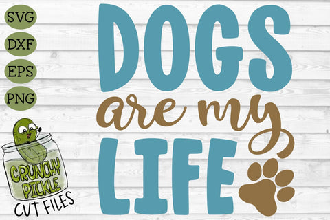 Dogs Are My Life SVG SVG Crunchy Pickle