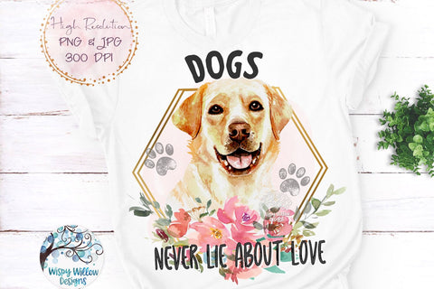 Dogs Never Lie About Love Sublimation Bundle Sublimation Wispy Willow Designs