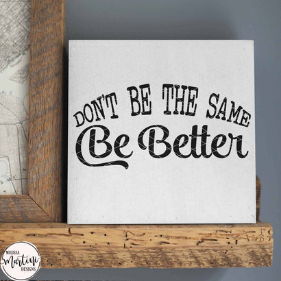 Don't Be The Same Be Better SVG Milissa Martini Designs