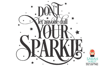 Don't Let Anyone Dull Your Sparkle SVG Sarah Hurley