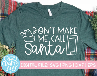 Don't Make Me Call Santa | Christmas SVG Cut File SVG Crazy Crafty Lady Co.