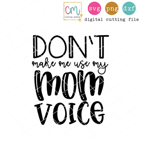 Don't Make Me Use My Mom Voice SVG CuttingModern