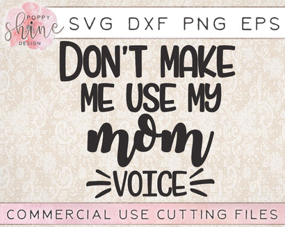 Don't Make Me Use My Mom Voice SVG Poppy Shine Design