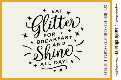 Eat Glitter for Breakfast and Shine All Day - funny quote SVG file SVG CleanCutCreative