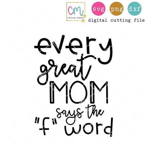 "Every Great Mom Says The ""F"" Word SVG CuttingModern"