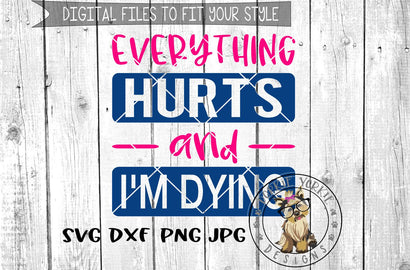 Everything Hurts And I'm Dying - SVG Cut File Dorkie Yorkie Designs