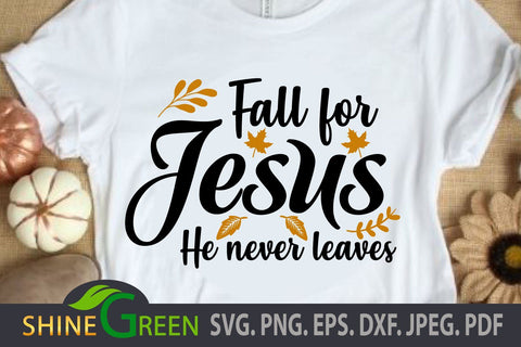 Fall for Jesus SVG, Jesus never Leaves Fall Christmas Quote DXF EPS SVG Shine Green Art