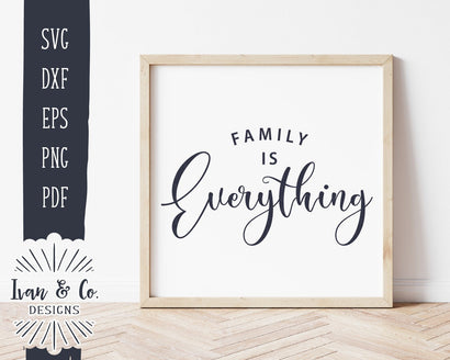 Family is Everything SVG Files | Family Sign | Farmhouse | Ivan & Co. Designs SVG Ivan & Co. Designs