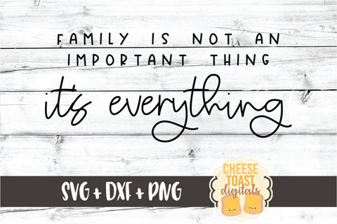 Family Is Not An Important Thing It's Everything - Home Sign SVG PNG DXF Cut Files SVG Cheese Toast Digitals