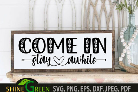 Farmhouse Sign - Come In, Stay awhile SVG Cut File SVG Shine Green Art