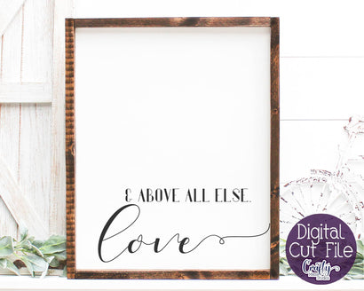 Farmhouse Svg, Home Sign, Love Quote, Above All Else Love SVG Crafty Mama Studios