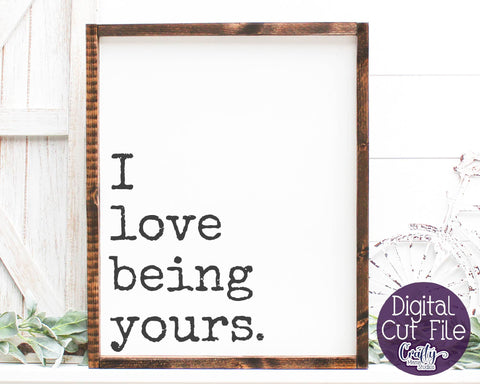 Farmhouse Svg, Love Svg, Home Sign Svg, I Love Being Yours SVG Crafty Mama Studios