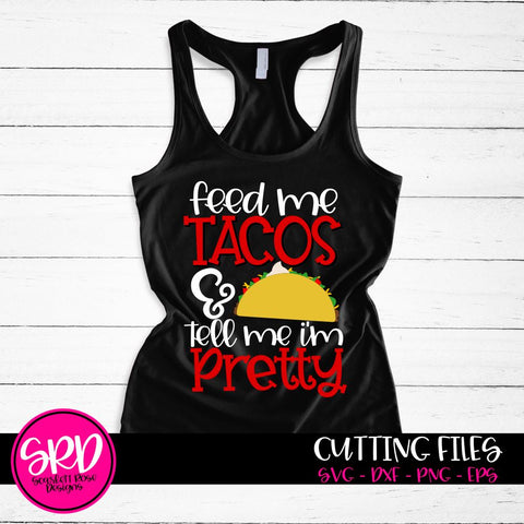 Feed me Tacos and Tell Me I'm Pretty SVG SVG Scarlett Rose Designs