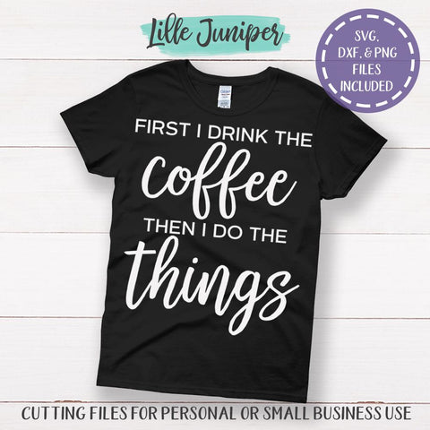 First I Drink the Coffee | Then I Do The Things SVG | Coffee Sign SVG SVG LilleJuniper