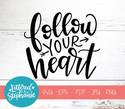 Follow Your Heart SVG, Affirmation SVG SVG Lettered by Stephanie