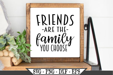 Friends Are The Family You Choose SVG Vector Cut File SVG My Sassy Gifts