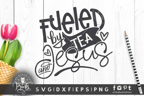 Fueled By Tea And Jesus cut file SVG TheBlackCatPrints